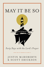 May It Be So (Forty Days with the Lord's Prayer) by Justin McRoberts, Scott Erickson, 9780525653073