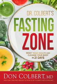 Dr. Colbert's Fasting Zone (Reset Your Health and Cleanse Your Body in 21 Days) by Don Colbert, MD, 9781629996790