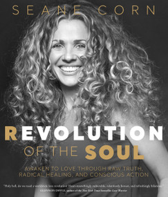 Revolution of the Soul (Awaken to Love Through Raw Truth, Radical Healing, and Conscious Action) by Seane Corn, 9781622039173