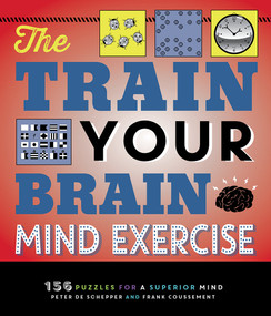 The Train Your Brain Mind Exercise (156 Puzzles for a Superior Mind) by Peter De Schepper, Frank Coussement, 9781623545369