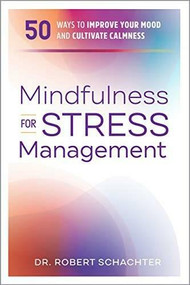 Mindfulness for Stress Management (50 Ways to Improve Your Mood and Cultivate Calmness) by Robert Schachter, 9781641525695