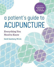 A Patient's Guide to Acupuncture (Everything You Need to Know) by Sarah Swanberg, 9781641525596