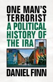 One Man's Terrorist (A Political History of the IRA) by Daniel Finn, 9781786636881