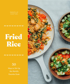 Fried Rice (50 Ways to Stir Up the World's Favorite Grain) by Danielle Centoni, 9781632172297