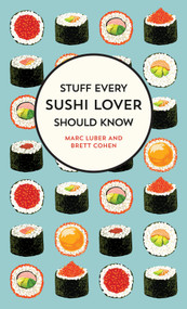 Stuff Every Sushi Lover Should Know by Marc Luber, Brett Cohen, 9781683691587