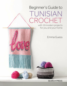 Beginner's Guide to Tunisian Crochet (with 10 modern projects for you and your home) by Emma Guess, 9781782216667