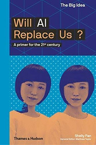 Will AI Replace Us (A Primer for the 21st Century) by Shelly Fan, 9780500294574