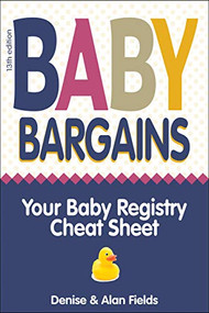 Baby Bargains (Your Baby Registry Cheat Sheet! Honest and independent reviews to help you choose your baby's car seat, stroller, crib, crib mattress, high chair, baby monitor, carrier, breast pump, diaper pail, bottles, pacifier, bassinet and much .. by Denise Fields, Alan Fields, 9781889392608