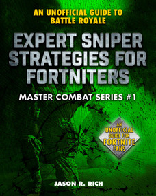 Expert Sniper Strategies for Fortniters (An Unofficial Guide to Battle Royale) by Jason R. Rich, 9781510749719