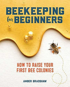 Beekeeping for Beginners (How To Raise Your First Bee Colonies) by Amber Bradshaw, 9781641524865