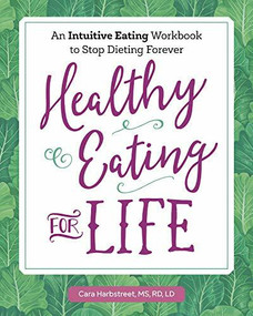Healthy Eating for Life (An Intuitive Eating Workbook to Stop Dieting Forever) by Cara Harbstreet, 9781641524902