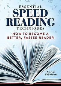 Essential Speed Reading Techniques (How to Become a Better, Faster Reader) by Katya Seberson, 9781641526081