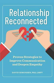 Relationship Reconnected (Proven Strategies to Improve Communication and Deepen Empathy) by David Simonsen, 9781641525961