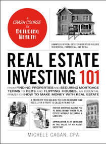 Real Estate Investing 101 (From Finding Properties and Securing Mortgage Terms to REITs and Flipping Houses, an Essential Primer on How to Make Money with Real Estate) by Michele Cagan, 9781507210574