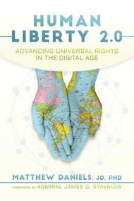 Human Liberty 2.0 (Advancing Universal Rights in the Digital Age) by Matthew Daniels, James G. Stavridis, 9781642931006