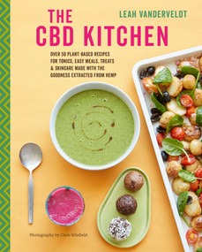 The CBD Kitchen (Over 50 plant-based recipes for tonics, easy meals, treats & skincare made with the goodness extracted from hemp) by Leah Vanderveldt, 9781788791120