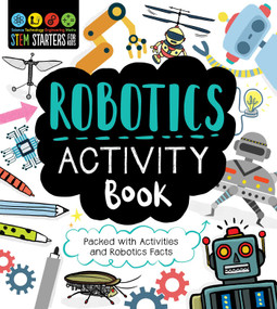 STEM Starters for Kids Robotics Activity Book (Packed with Activities and Robotics Facts) by Jenny Jacoby, Vicky Barker, 9781631585852