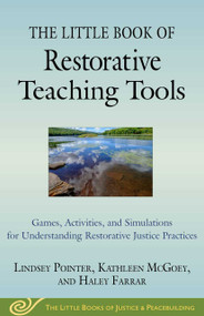 The Little Book of Restorative Teaching Tools (Games, Activities, and Simulations for Understanding Restorative Justice Practices) by Lindsey Pointer, Kathleen McGoey, Haley Farrar, 9781680995886