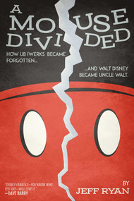 A Mouse Divided (How Ub Iwerks Became Forgotten, and Walt Disney Became Uncle Walt) - 9781642930931 by Jeff Ryan, 9781642930931