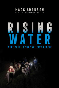 Rising Water (The Story of the Thai Cave Rescue) by Marc Aronson, 9781534444140
