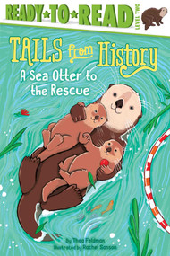 A Sea Otter to the Rescue by Thea Feldman, Rachel Sanson, 9781534443372
