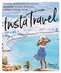 InstaTravel (Discover Breathtaking Destinations. Have Amazing Adventures. Capture Stunning Photos.) by Aggie Lal, 9781465490100