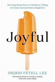 Joyful (The Surprising Power of Ordinary Things to Create Extraordinary Happiness) - 9780316399272 by Ingrid Fetell Lee, 9780316399272