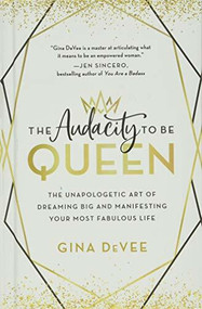 The Audacity to Be Queen (The Unapologetic Art of Dreaming Big and Manifesting Your Most Fabulous Life) by Gina DeVee, 9780316458795