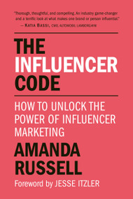 The Influencer Code (How to Unlock the Power of Influencer Marketing) by Amanda Russell, Jesse Itzler, 9781578268245