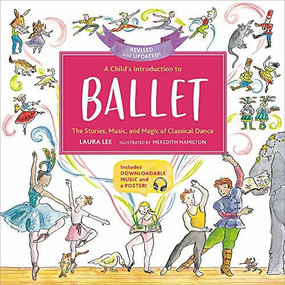 A Child's Introduction to Ballet (Revised and Updated) (The Stories, Music, and Magic of Classical Dance) by Laura Lee, Meredith Hamilton, 9780762469079
