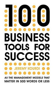100 Business Tools for Success (All the management models that matter in 500 words or less) by Jeremy Kourdi, 9781529387179