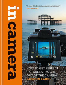 In Camera (How to Get Perfect Pictures Straight Out of the Camera) - 9781781577721 by Gordon Laing, 9781781577721