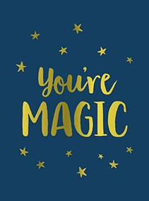 You're Magic (Uplifting Quotes and Spellbinding Statements to Affirm Your Inner Power) (Miniature Edition) by Summersdale, 9781787832275