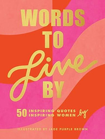 Words to Live By ((Inspirational Quote Book for Women, Motivational and Empowering Gift for Girls and Women)) by Jade Purple Brown, 9781797201054
