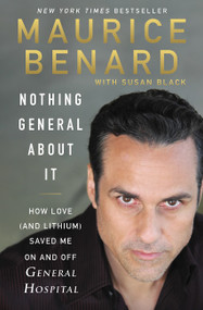 Nothing General About It (How Love (and Lithium) Saved Me On and Off General Hospital) by Maurice Benard, 9780062973375