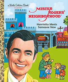 Mister Rogers' Neighborhood: Henrietta Meets Someone New by Fred Rogers, Golden Books, 9780593119976
