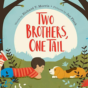 Two Brothers, One Tail by Richard T. Morris, Jay Fleck, 9781524740856
