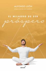 El milagro de ser próspero by Alfonso Leon, 9786073176514