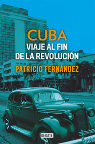 Cuba: Viaje al fin de la revolución / Cuba. Journey to the End of the Revolution by Patricio Fernandez, 9788499929927