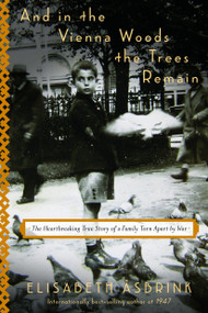 And in the Vienna Woods the Trees Remain (The Heartbreaking True Story of a Family Torn Apart by War) by Elisabeth Åsbrink, Saskia Vogel, 9781590519172