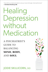 Healing Depression without Medication (A Psychiatrist's Guide to Balancing Mind, Body, and Soul) by Jodie Skillicorn, D.O., 9781623173548