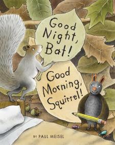Good Night, Bat! Good Morning, Squirrel! by Paul Meisel, 9781629794952