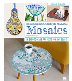 Beginner's Guide to Making Mosaics (16 Easy-to-Make Projects for Any Space) by Delphine Lescuyer, 9781497100176