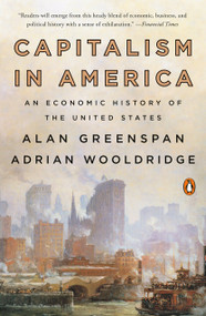 Capitalism in America (An Economic History of the United States) by Alan Greenspan, Adrian Wooldridge, 9780735222465