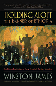 Holding Aloft the Banner of Ethiopia (Caribbean Radicalism in Early-Twentieth Century America) by Winston James, 9781788736459