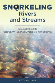 Snorkeling Rivers and Streams (An Aquatic Guide to Underwater Discovery and Adventure) by Keith Williams, 9780811738453