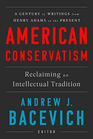 American Conservatism (Reclaiming an Intellectual Tradition) by Andrew J. Bacevich, 9781598536560