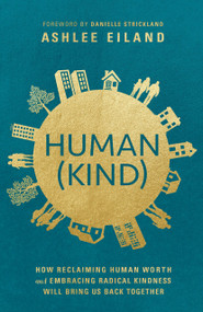 Human(Kind) (How Reclaiming Human Worth and Embracing Radical Kindness Will Bring Us Back Together) by Ashlee Eiland, Danielle Strickland, 9780525653431