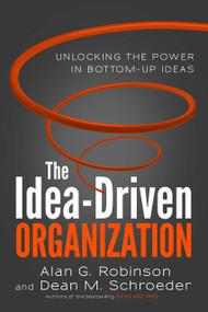 The Idea-Driven Organization (Unlocking the Power in Bottom-Up Ideas) - 9781523088706 by Alan G. Robinson, Dean M. Schroeder, 9781523088706