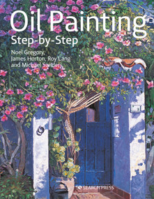 Oil Painting Step-by-step - 9781782217824 by Noel Gregory, James Horton, Michael Sanders, Roy Lang, Search Press, 9781782217824